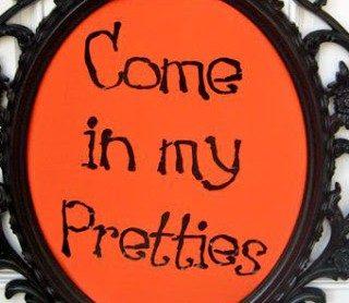 Come In My Pretties…..