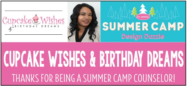 Cupcakes Wishes & Birthday Dreams - guest blogger for Design Dazzle Summer Camp