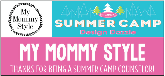 My Mommy Style - guest blogger for Design Dazzle Summer Camp