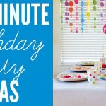 Last Minute Party Ideas
