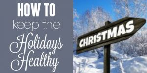 How to keep the holidays healthy!