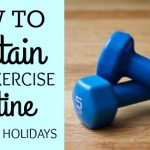 How To Maintain Your Exercise Routine During the Holidays