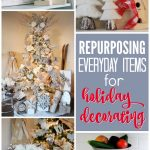 Repurposing Everyday Items For Holiday Decorating