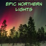 Best Places to See The Epic Northern Lights