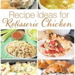 12 Easy and Delicious Rotisserie Chicken Recipes