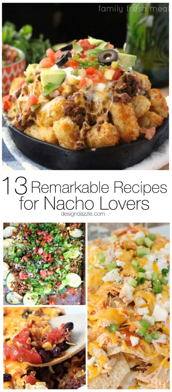 If you love all the flavors of nachos but don't always have the time to put a tray of them together, these 13 remarkable nacho recipes are sure to satisfy! | nacho recipe ideas | homemade nachos | recipes for nachos | mexican inspired recipes | easy nacho recipes || Design Dazzle #nachos #nachorecipes #easyrecipe #homemade