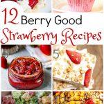 12 Very Berry Good Strawberry Recipes