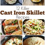 12 Killer Cast Iron Skillet Recipes