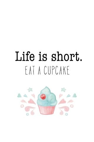 Life is Short. Eat a Cupcake- Free Printable!