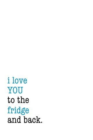 I Love you to the Fridge and Back- Free Printable!