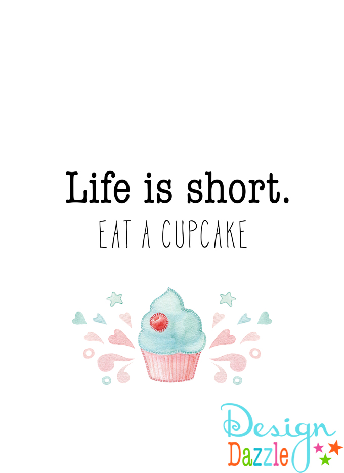Do you love having catchy wall art in your home? I do! I especially love ones that make me laugh out loud like this Life is Short. Eat a Cupcake free printable! | Design Dazzle